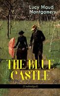 Lucy Maud Montgomery: THE BLUE CASTLE (Unabridged)