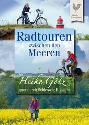 Radtouren zwischen den Meeren - Mit Heike Götz quer durch Schleswig-Holstein