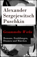Alexander Puschkin: Gesammelte Werke - Romane, Erzählungen, Dramen und Märchen