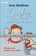 Arno Backhaus: Lache, solange du noch Zähne hast ★★★