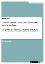 """Demonstrativer Konsum und demonstrative Verschwendung - Eine kritische Betrachtung der """"Theorie der feinen Leute"""" von Thorstein Bunde Veblen hinsichtlich ihrer Aktualität"""