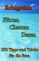 Alina Steffen: Erfolgreich Flirten Chatten Daten ★★★