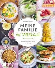 Meine Familie isst vegan - Rezepte für mehr vegan im Alltag