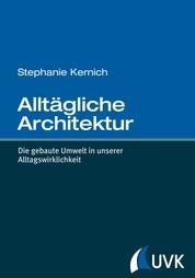 Alltägliche Architektur - Die gebaute Umwelt in unserer Alltagswirklichkeit