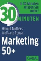 Helmut Muthers: 30 Minuten Marketing 50+