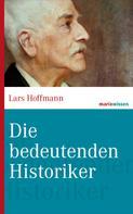Lars Hoffmann: Die bedeutenden Historiker