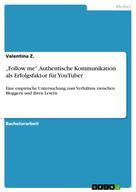 """Valentina Z.: """"Follow me"""". Authentische Kommunikation als Erfolgsfaktor für YouTuber"""