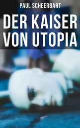 Der Kaiser von Utopia - Klassiker der utopisch-phantastischen Literatur