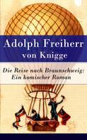 Adolph Knigge: Die Reise nach Braunschweig: Ein komischer Roman