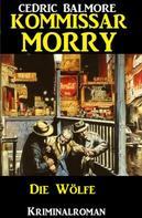 Cedric Balmore: Kommissar Morry - Die Wölfe