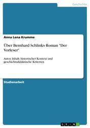 """Über Bernhard Schlinks Roman """"Der Vorleser"""" - Autor, Inhalt, historischer Kontext und geschichtsdidaktische Kriterien"""