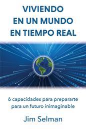 Viviendo en un mundo en tiempo real - 6 capacidades para prepararte para un futuro inimaginable