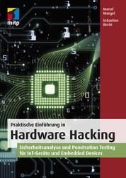 Praktische Einführung in Hardware Hacking - Sicherheitsanalyse und Penetration Testing für IoT-Geräte und Embedded Devices