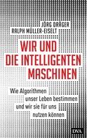 Jörg Dräger: Wir und die intelligenten Maschinen
