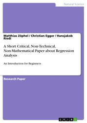 A Short Critical, Non-Technical, Non-Mathematical Paper about Regression Analysis - An Introduction for Beginners