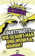 Jan-Christof Scheibe: Ogottogott - Wie glaubt man und wenn ja, warum? ★★★★★