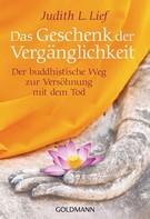 Judith Lief: Das Geschenk der Vergänglichkeit ★★★★★