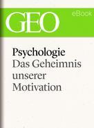 : Psychologie: Das Geheimnis unserer Motivation (GEO eBook Single) ★★★