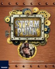 Steampunk - Jules Vernes Erben und ihre fantastischen Maschinen