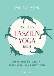Das große Faszien-Yoga Buch - Das fasziale Netz gezielt in die Yoga-Praxis integrieren