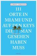 Gordon Streisand: 111 Orte in Miami und auf den Keys, die man gesehen haben muss ★★★★