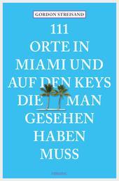 111 Orte in Miami und auf den Keys, die man gesehen haben muss - Reiseführer