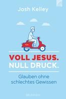 Josh Kelley: Voll Jesus. Null Druck ★★★