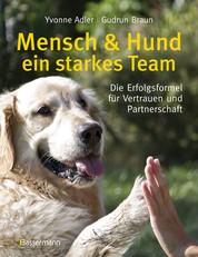 Mensch und Hund - ein starkes Team - Die Erfolgsformel für Vertrauen und Partnerschaft