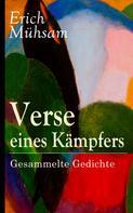 Erich Mühsam: Verse eines Kämpfers: Gesammelte Gedichte