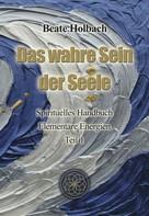 Beate Holbach: Das wahre Sein der Seele - Teil 1