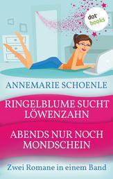Ringelblume sucht Löwenzahn & Abends nur noch Mondschein - Zwei Romane in einem Band
