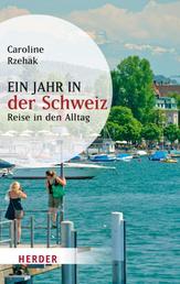 Ein Jahr in der Schweiz - Reise in den Alltag