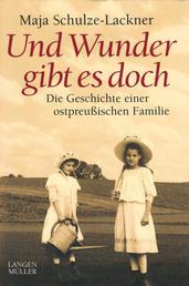 Und Wunder gibt es doch - Die Geschichte einer ostpreussischen Familie