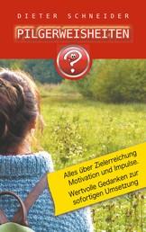 Pilgerweisheiten - Motivation, Inspiration und weitere gute Gedanken.