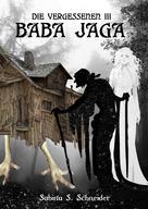 Sabina S. Schneider: Die Vergessenen: Baba Jaga - Buch 3