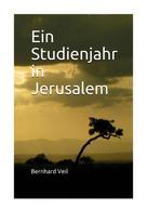 Bernhard Veil: Ein Studienjahr in Jerusalem