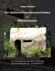 Der Splitterschutzunterstand Alaska in Wilhelmshaven - Ein Bildbericht