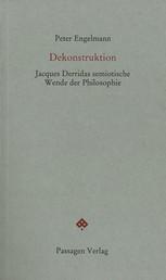 Dekonstruktion - Jacques Derridas semiotische Wende der Philosophie