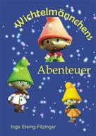 Inge Elsing-Fitzinger: Wichtelmännchens Abenteuer
