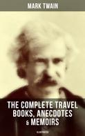 Mark Twain: The Complete Travel Books, Anecdotes & Memoirs of Mark Twain (Illustrated)