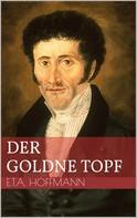 Ernst Theodor Amadeus Hoffmann: Der goldne Topf