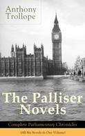 Anthony Trollope: The Palliser Novels: Complete Parliamentary Chronicles (All Six Novels in One Volume)