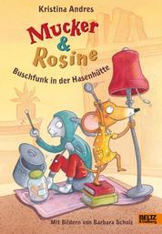 Mucker und Rosine Buschfunk in der Hasenhütte - Roman. Mit farbigen Bildern von Barbara Scholz