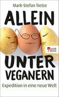 Mark-Stefan Tietze: Allein unter Veganern ★★★★