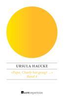 Ursula Haucke: «Papa, Charly hat gesagt …»