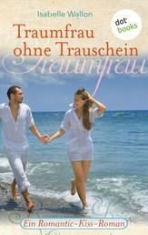 Traumfrau ohne Trauschein - Ein Romantic-Kiss-Roman - Band 12