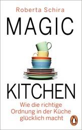 Magic Kitchen - Wie die richtige Ordnung in der Küche glücklich macht