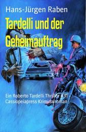Tardelli und der Geheimauftrag - Ein Roberto Tardelli Thriller #31 - Cassiopeiapress Kriminalroman