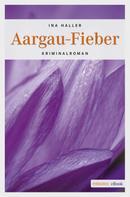 Ina Haller: Aargau-Fieber ★★★★