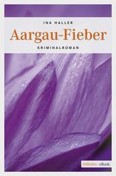 Aargau-Fieber - Kriminalroman